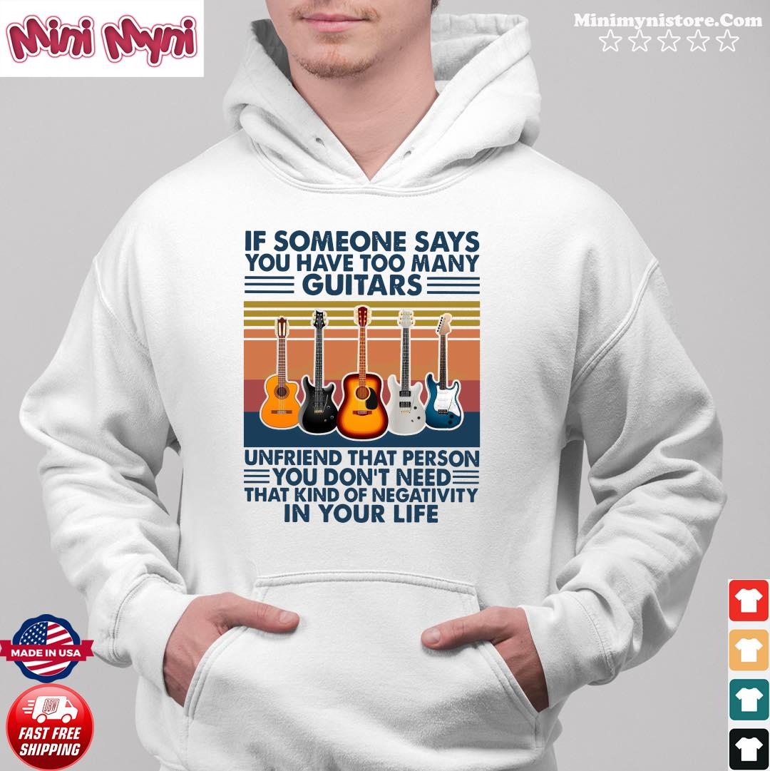 Official If Someone Says You Have Too Many Guitars Vintage Shirt Hoodie