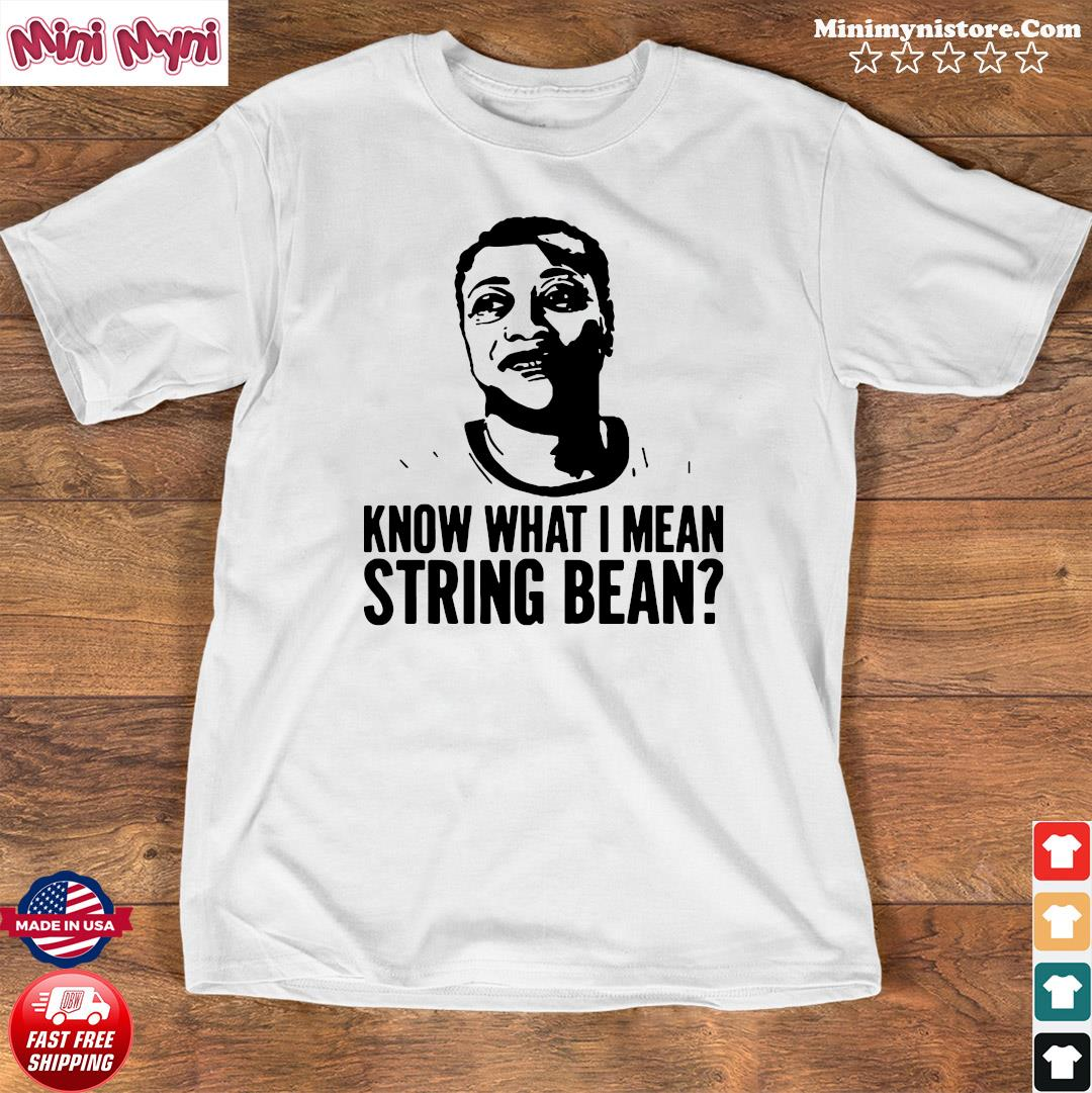 Official Know What I Mean String Bean Shirt