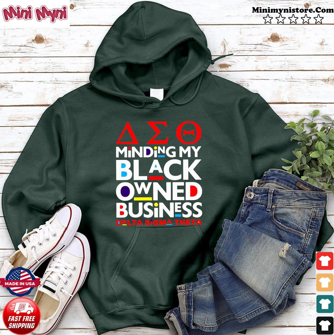 The Minding My Black Owned Business Delta Sigma Theta Shirt Hoodie
