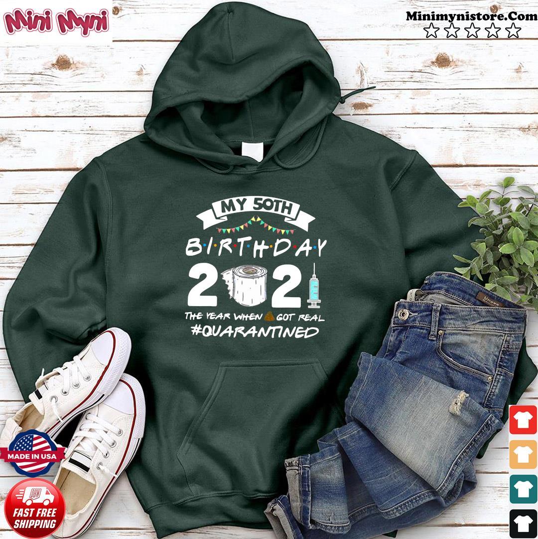 My 50th Birthday 2021 The Year When Got You Quarantined Unisex Shirt Hoodie