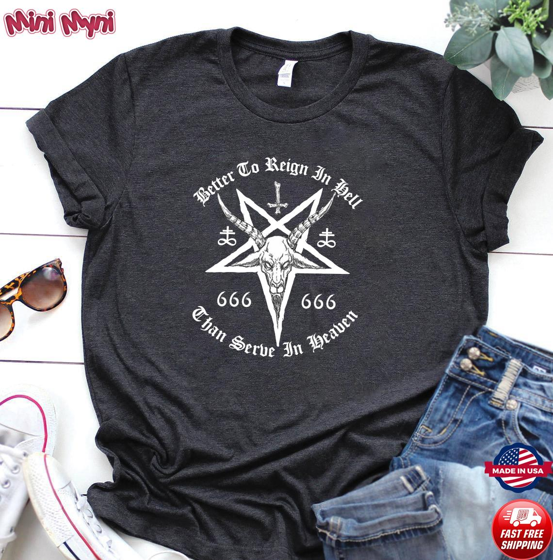 Dead Better To Reign In Hell Than To Serve In Heaven Shirt