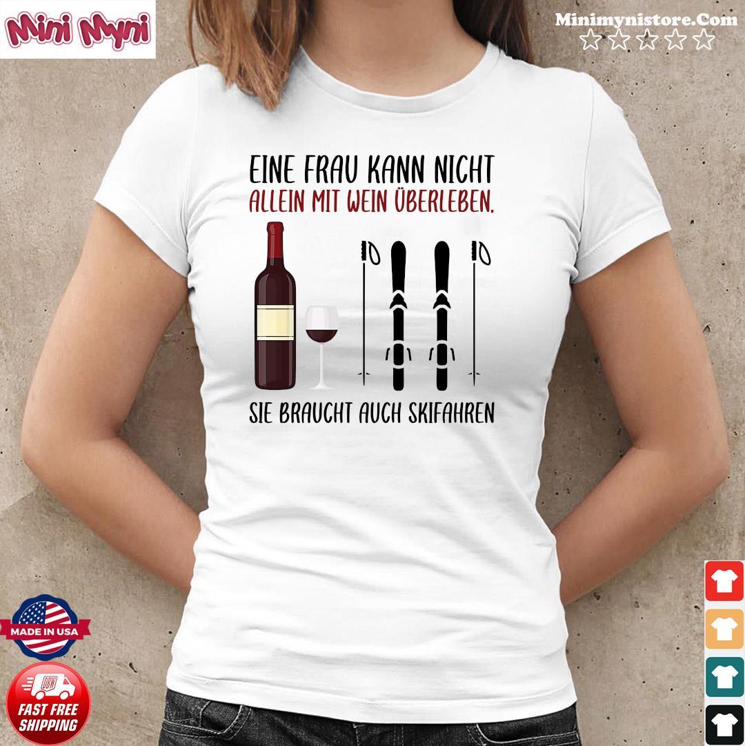 Wine Eine Frau Kann Nicht Allein Wein Überleben Sie Braucht Auch Skifahren Shirt Ladies tee