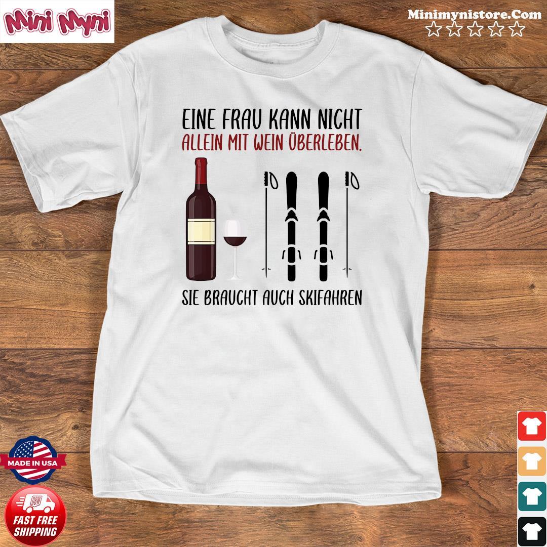 Wine Eine Frau Kann Nicht Allein Wein Überleben Sie Braucht Auch Skifahren Shirt